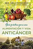 Guía práctica para una alimentación y vida anticáncer (Medicinas complementarias)
