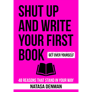 Shut Up and Write Your First Book: 48 Reasons that Stand in Your Way