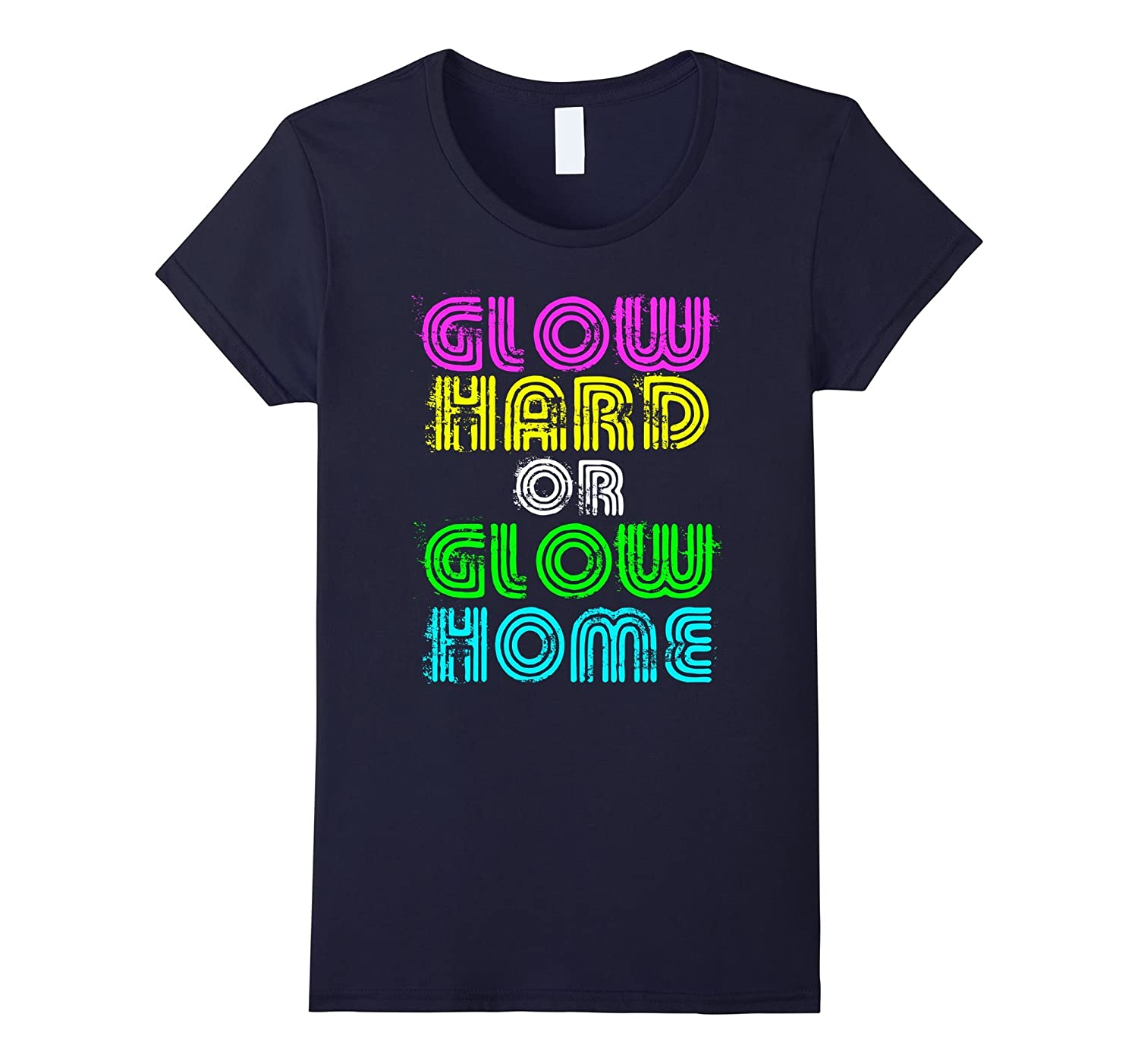 Bright Neon Colours Glow Hard Or Glow Home T-Shirt-Awarplus