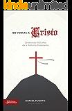 De vuelta a Cristo: Celebrando 500 años de la Reforma Protestante (Spanish Edition)