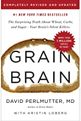 Grain Brain: The Surprising Truth about Wheat, Carbs, and Sugar--Your Brain's Silent Killers Kindle Edition