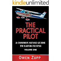 The Practical Pilot (Volume One): A Pilot's Common Sense Guide to Safer Flying.