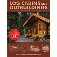 Log Cabins and Outbuildings: The Handbook to Building Homes, Barns, Greenhouses, and More