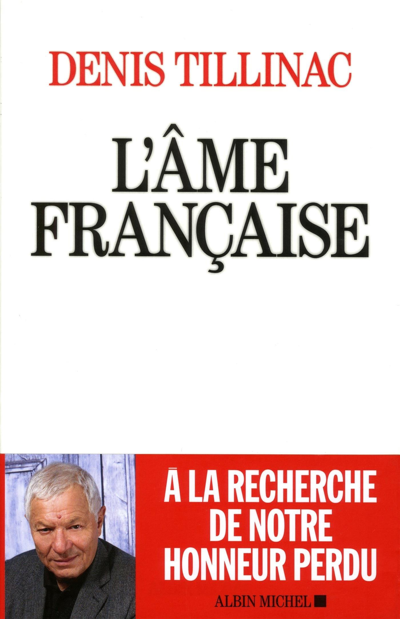 L'Âme française Broché – 4 mai 2016 Denis Tillinac L' Âme française Albin Michel 2226324887
