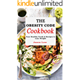 THE OBESITY CODE COOKBOOK: Your Healthy Foods & Recipes to Lose Weight