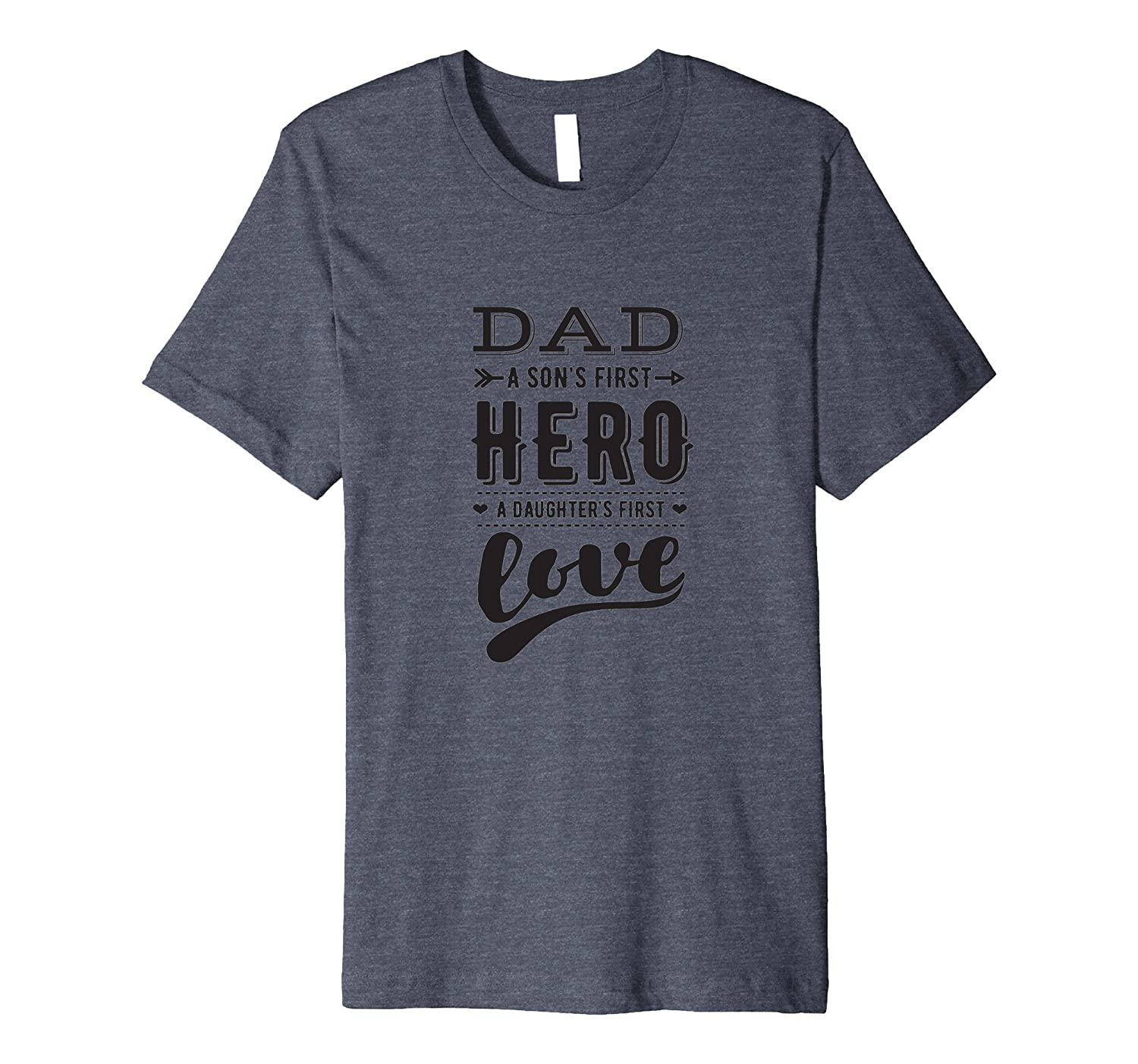 Mens Dad a son's first hero, a daughter's first love T-shirt
