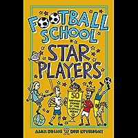 Football School Star Players: 50 Inspiring Stories of True Football Heroes