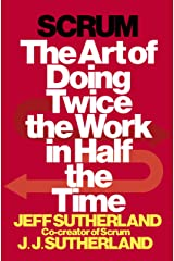 Scrum: The Art of Doing Twice the Work in Half the Time Kindle Edition