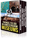 Things To Do in Amsterdam: Museums: Boxed Set of the Complete Amsterdam Museum Guides Series: Vols 1 - 4