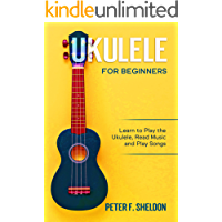 Ukulele for Beginners: Learn to Play the Ukulele, Read Music and Play Songs book cover