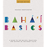 Baha'i Basics (Revised Edition): A Guide to the Beliefs, Practices, and History of the Baha'i Faith