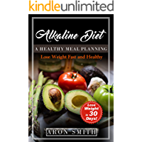 Alkaline Diet: A healthy meal planning with an acid alkaline food guide. A plant-based diet with delicious alkaline recipes as a gift. How to lose weight ... diet. (Lose Weight Fast And Healthy Book 5)