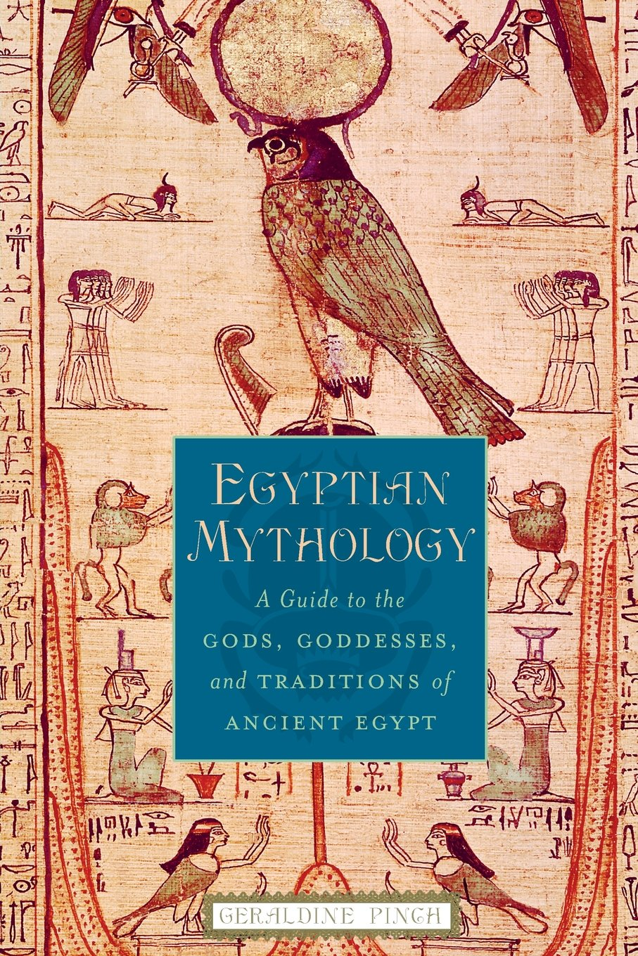 Egyptian Mythology: A Guide to the Gods, Goddesses, and Traditions ...