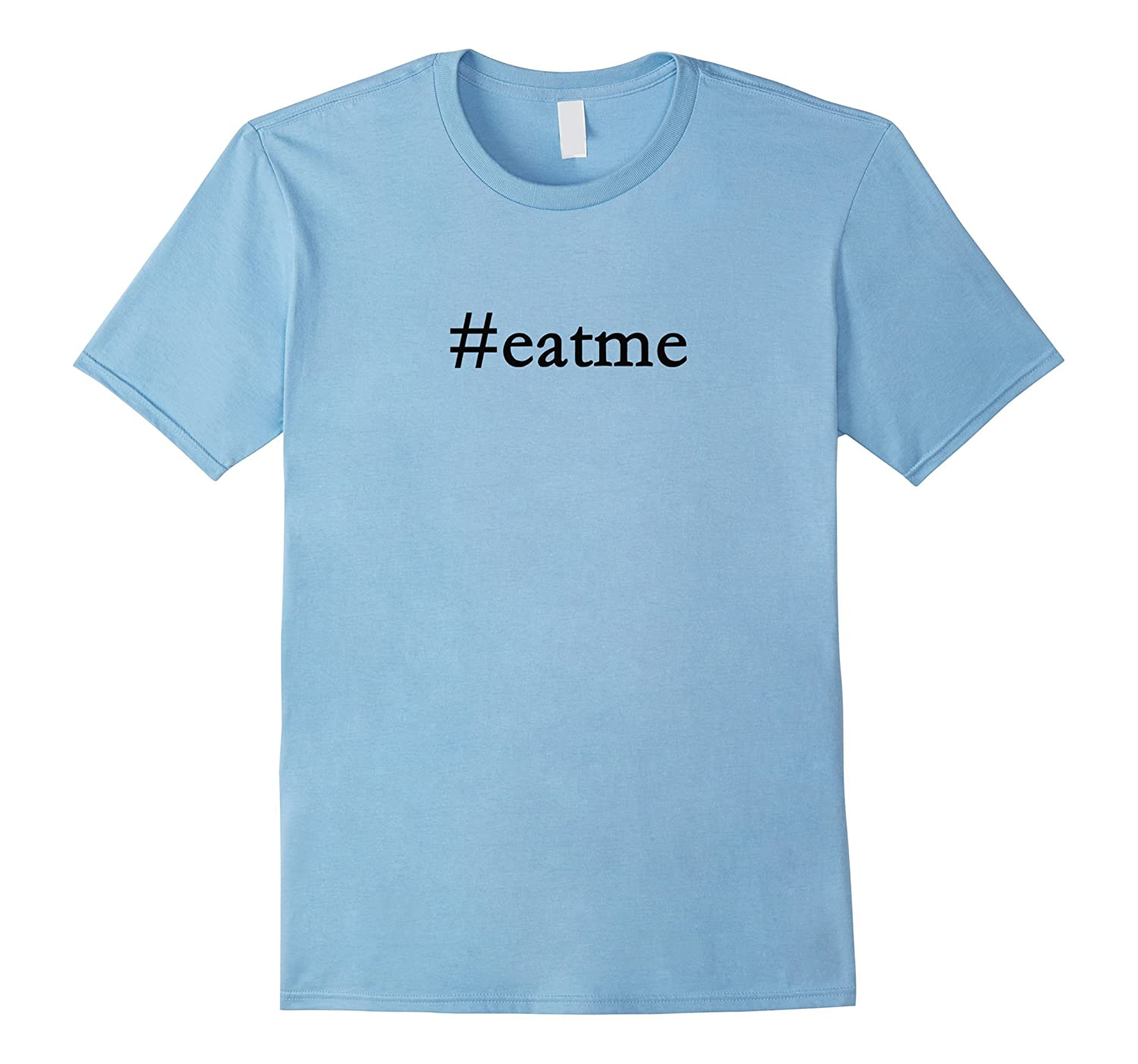 Hashtag Eat Me Funny Rude Dirty T-shirt-T-Shirt