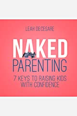 Naked Parenting: 7 Keys to Raising Kids with Confidence Audible Audiobook