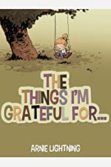 The Things I'm Grateful For: Cute Short Stories for Kids About Being Thankful and Grateful (Gratitude Series Book 1) Kindle Edition