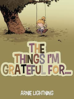 The Things I\'m Grateful For...: Cute Short Stories for Kids About Being Thankful (Gratitude Series Book 1)