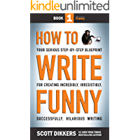 How to Write Funny: Your Serious, Step-By-Step Blueprint For Creating Incredibly, Irresistibly, Successfully Hilarious Writing (How to Wrtie FUnny Book 1) (English Edition)