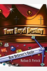 Your Royal Destiny New Believer's Guide: Discovering Your Significance Kindle Edition