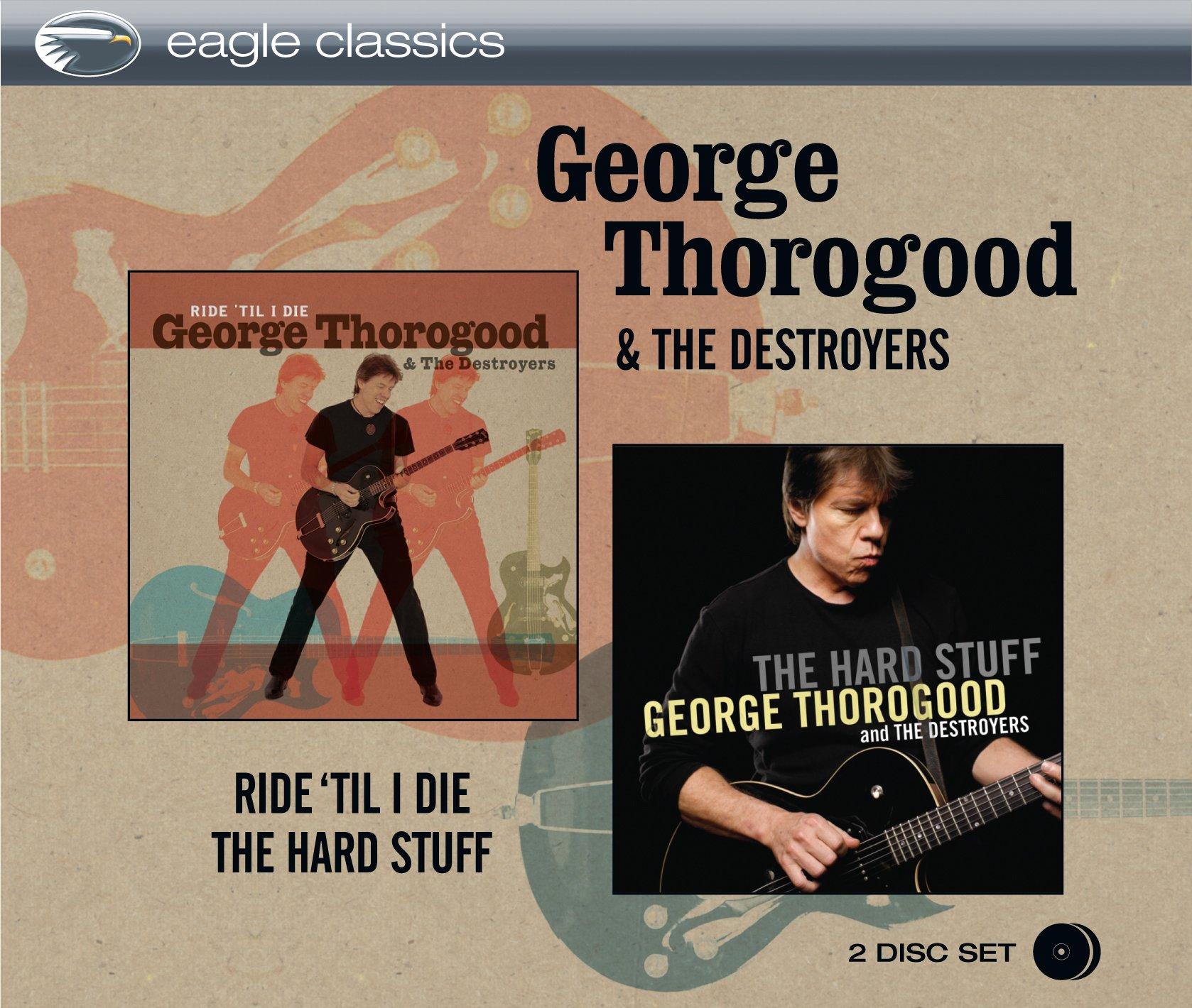 CD : George Thorogood - Ride Til I Die & The Hard Stuff (2PC)