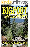Bigfoot Uncovered: Finding Sasquatch