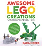Awesome LEGO Creations with Bricks You Already Have: 50 New Robots, Dragons, Race Cars, Planes, Wild Animals and Other…