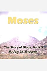 Moses: The Story of Glops, Book 5 Kindle Edition