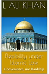 Flexibility under Islamic Law: Convenience, not Hardship Kindle Edition