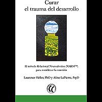 Curar el trauma del desarrollo: El método relacional neuroafectivo (NARM) para restablecer la conexión