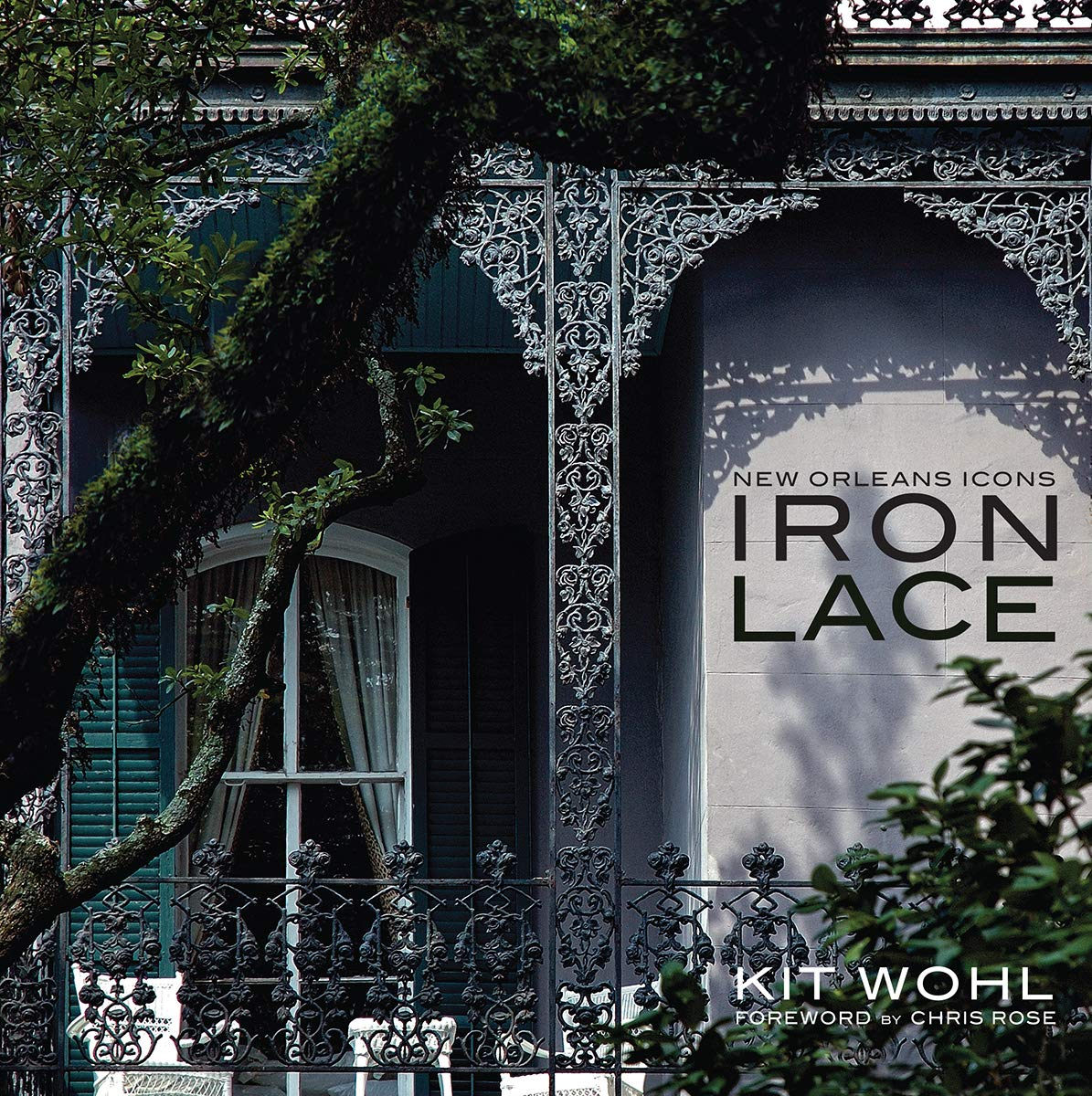 New Orleans Icons: Iron Lace Hardcover – October 15, 2018 Kit Wohl Chris Rose Pelican Publishing 1455618551