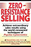 Zero Resistance Selling: Achieve Extraordinary Sales Results Using the World-renowned Techniques of Psycho-Cybernetics
