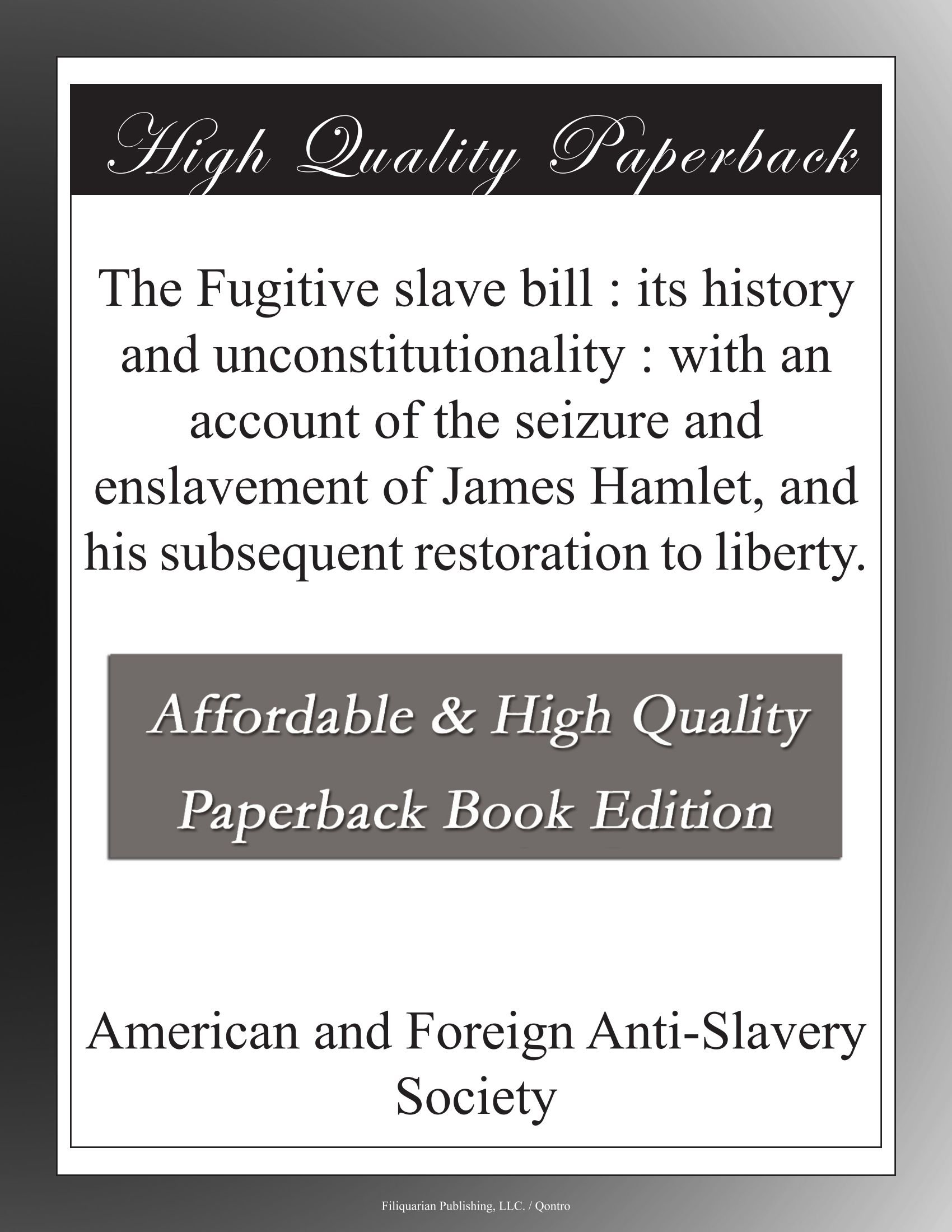 Download The Fugitive slave bill : its history and unconstitutionality : with an account of the seizure and enslavement of James Hamlet, and his subsequent restoration to liberty. pdf epub