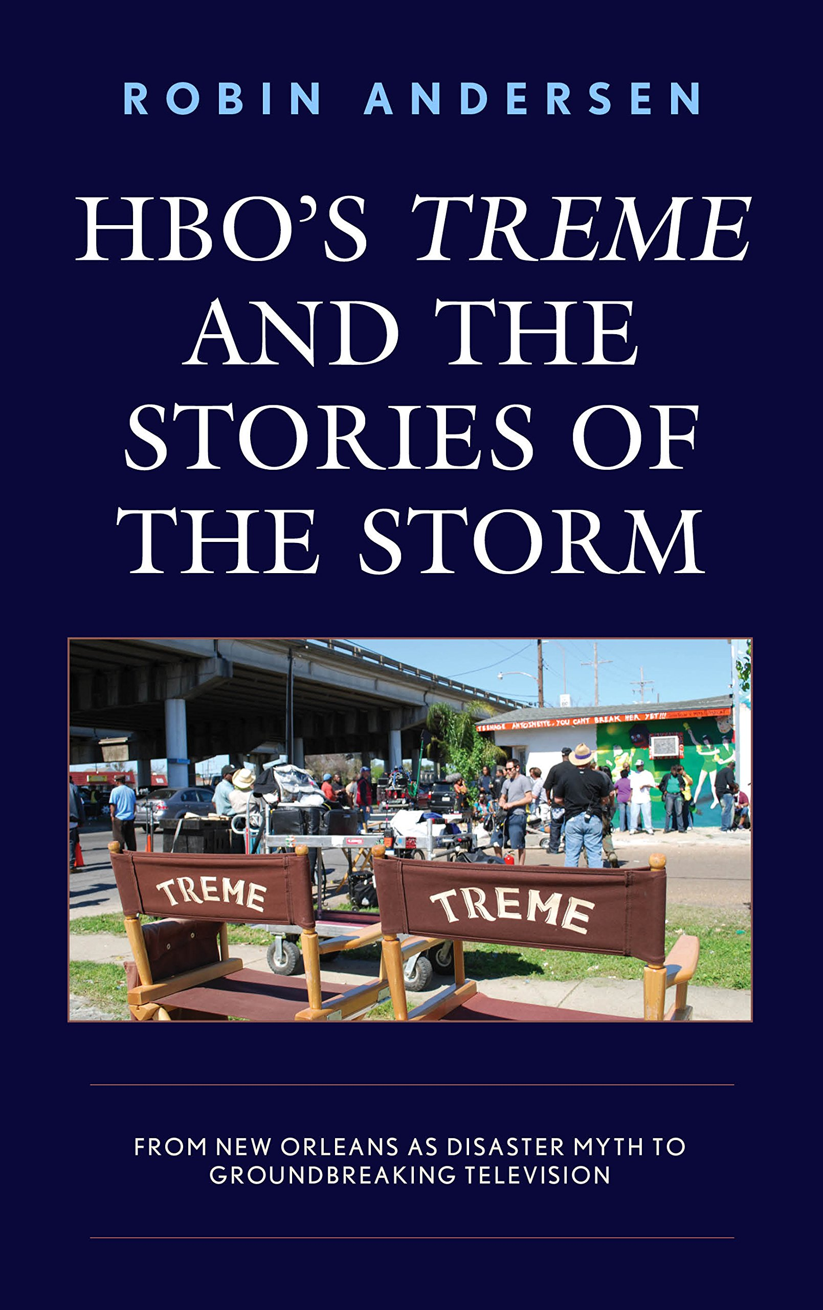 HBO's Treme And The Stories Of The Storm  From New Orleans As Disaster Myth To Groundbreaking Television