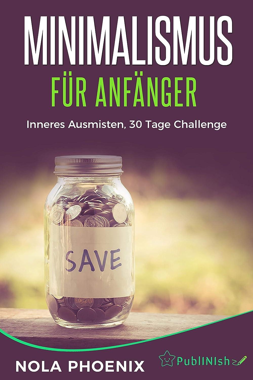 Minimalismus für Anfänger: Inneres ausmisten, 30 Tage Challenge ...