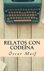 Relatos con codeína (Spanish Edition)
