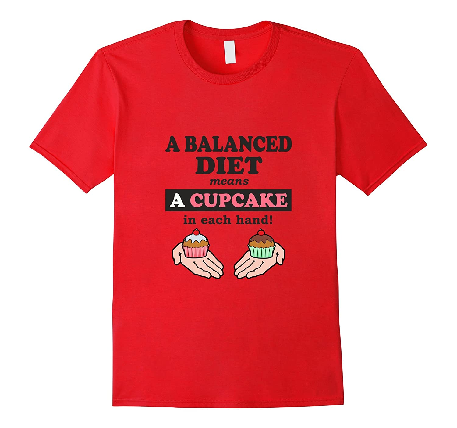 A Balanced Diet Means A Cupcake In Each Hand-BN