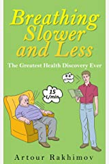 Breathing Slower and Less: The Greatest Health Discovery Ever (Buteyko Method Book 2) Kindle Edition