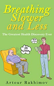 Breathing Slower and Less: The Greatest Health Discovery Ever (Buteyko Method Book 2)