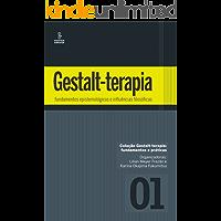 Gestalt-Terapia - Fundamentos Epistemológicos e Influências Filosóficas (Gestalt-terapia: fundamentos e práticas Livro 1)