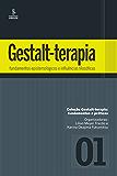 Gestalt-Terapia - Fundamentos Epistemológicos e Influências Filosóficas (Gestalt-terapia: fundamentos e práticas)