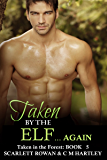 Taken by the Elf... Again: Taken in the Forest: Book 5