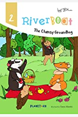 Riverboat: The Clumsy Groundhog: Teach Your Children Friendship (Riverboat Series Picture Books Book 2) Kindle Edition