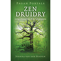 Pagan Portal-Zen Druidry: Living a Natural Life, With Full Awareness