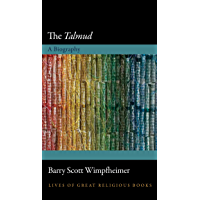 The Talmud: A Biography (Lives of Great Religious Books Book 28)