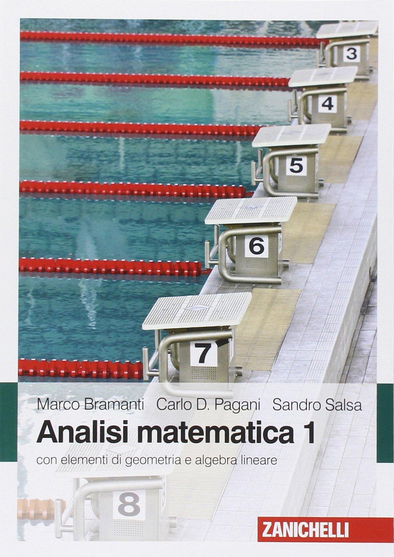 Analisi matematica 1. Con elementi di algebra lineare: Amazon.it: Marco  Bramanti, Carlo D. Pagani, Sandro Salsa: Libri