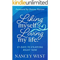 Liking Myself. Loving My Life: 21 Days to Enjoying Right Now
