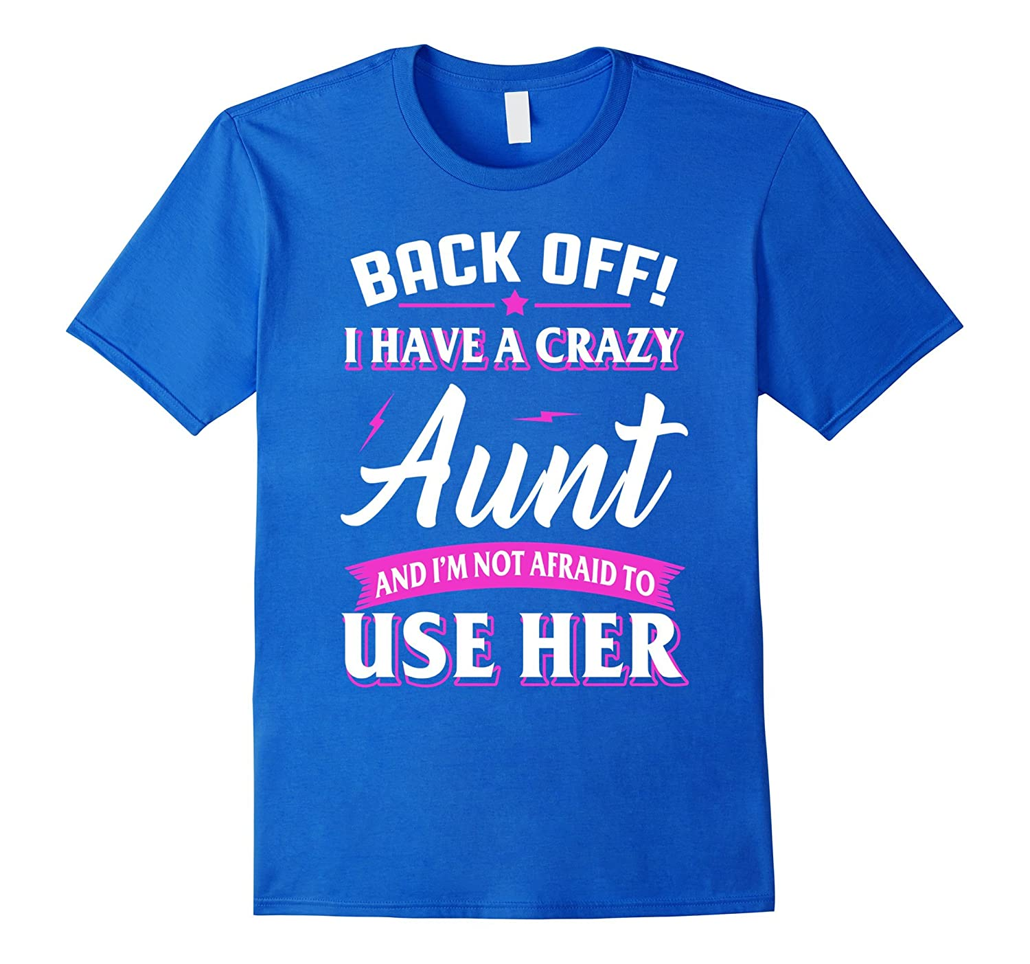 Back off I have a crazy Aunt I'm not afraid to use her Shirt