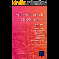 Epic Failures in DevSecOps: Volume 1