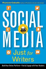 Social Media Just for Writers: How to Build Your Online Platform and Find and Engage with Your Readers Kindle Edition