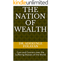 The NATION of WEALTH: Care and Concern over the Suffering Masses of the World (English Edition)